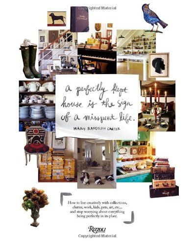 A Perfectly Kept House is the Sign of A Misspent Life by Mary Randolph Carter