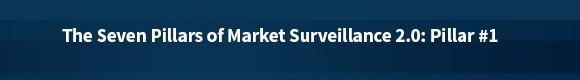 The Seven Pillars of Market Surveillance 2.0: Pillar #1