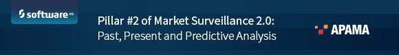 Pillar #2 of Market Surveillance 2.0: Past, Present and Predictive Analysis