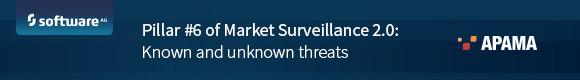 Pillar #6 of Market Surveillance 2.0: Known and unknown threats