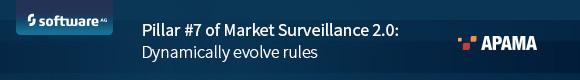Pillar #7 of Market Surveillance 2.0: Dynamically evolve rules