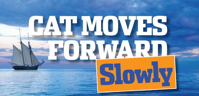 CAT Moves Forward Slowly